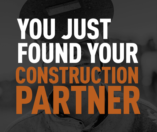 You just found your construction partner